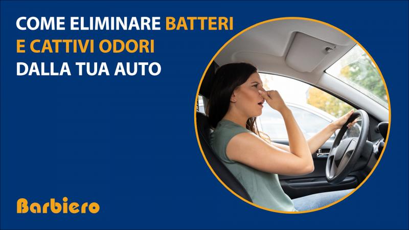 Come eliminare Batteri e Cattivi odori dalla tua auto
